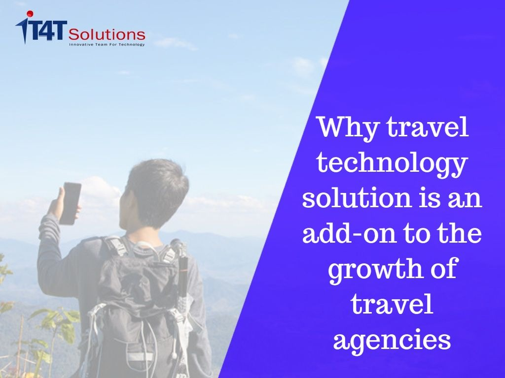 Why travel technology solution is an add-on to the growth of travel agencies